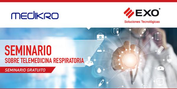 Medrikro y EXO Soluciones Tecnológicas lo invitan al Seminario sobre Telemedicina Respiratoria